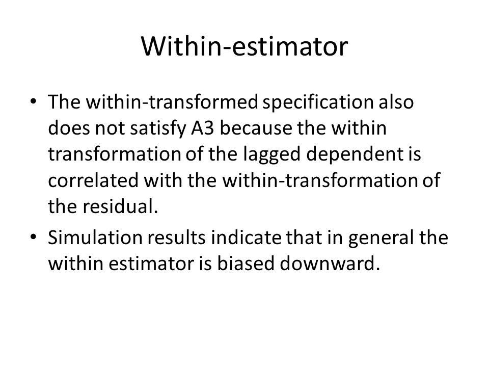 Within-estimator The within-transformed specification also does not satisfy A3 because the within transformation of the lagged dependent is correlated with the within-transformation of the residual.