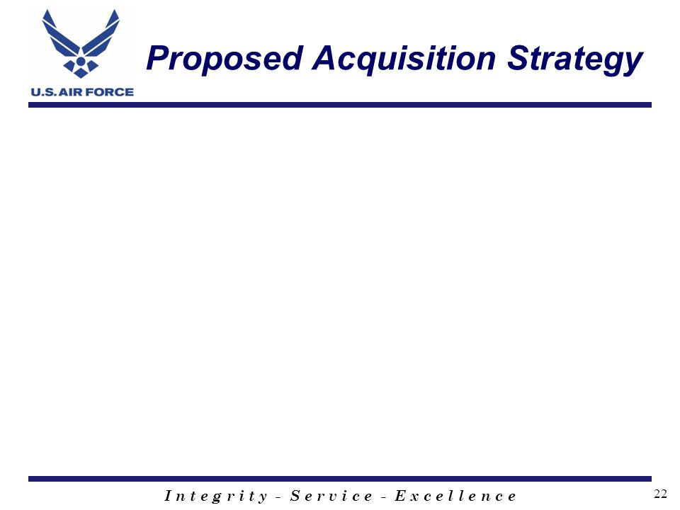 I n t e g r i t y - S e r v i c e - E x c e l l e n c e 22 Proposed Acquisition Strategy