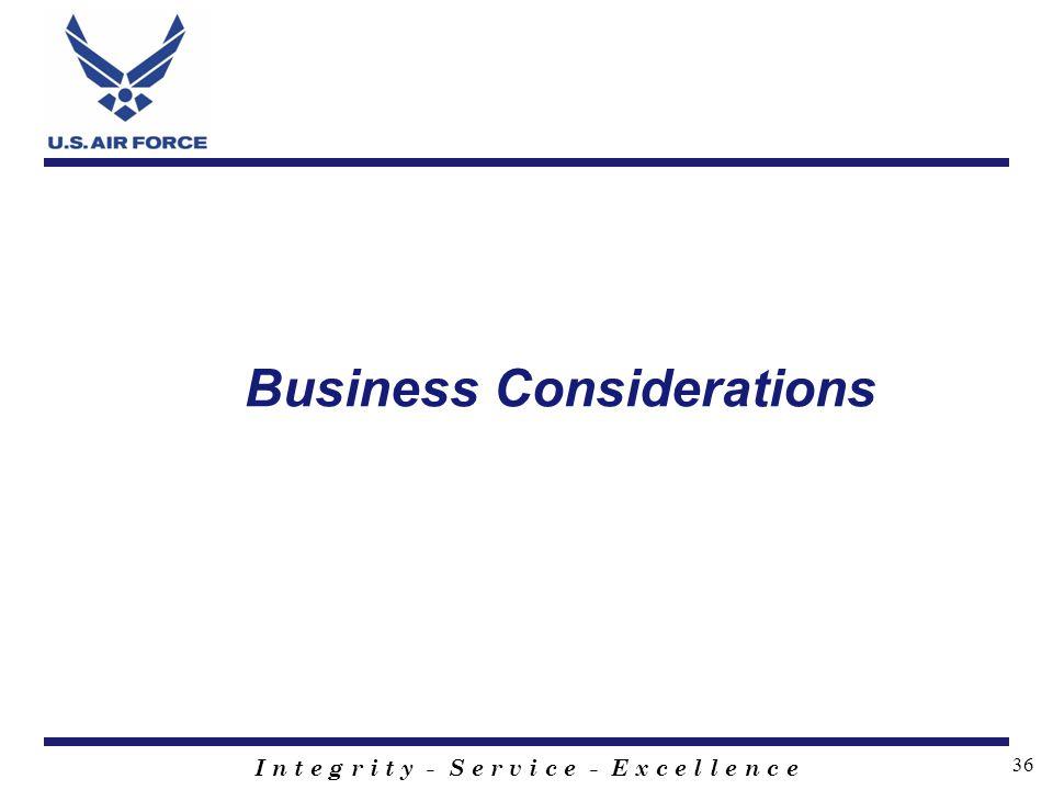 I n t e g r i t y - S e r v i c e - E x c e l l e n c e 36 Business Considerations