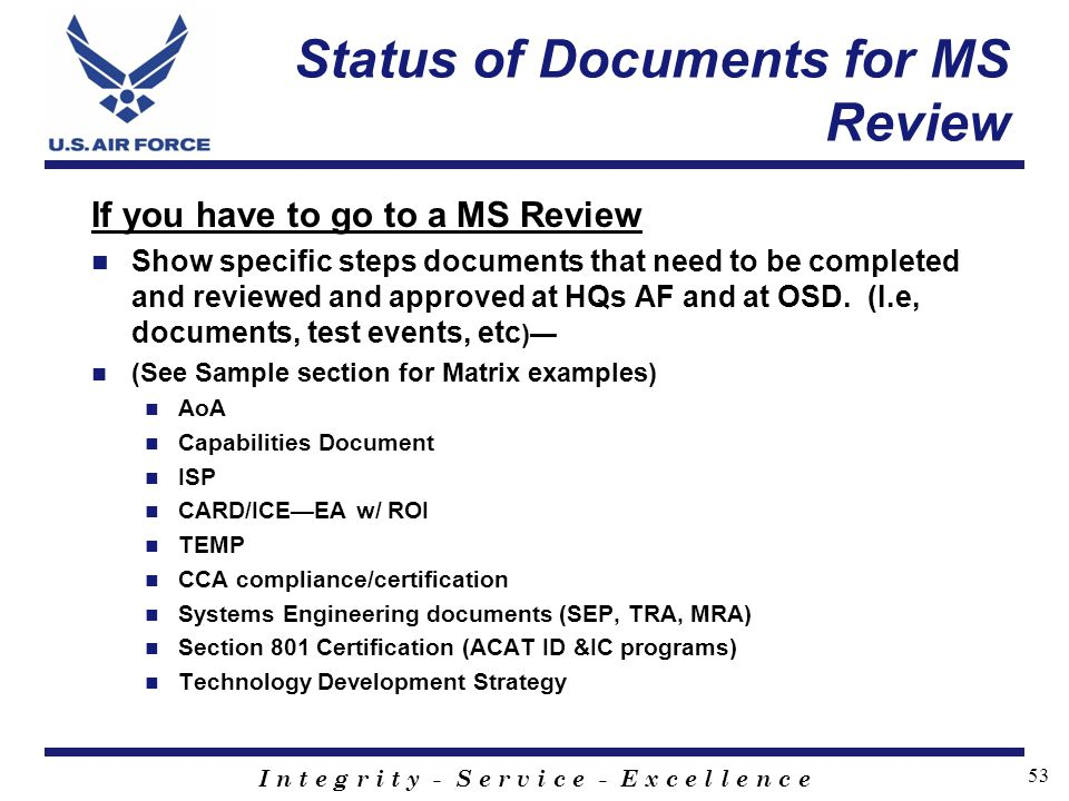 I n t e g r i t y - S e r v i c e - E x c e l l e n c e 53 Status of Documents for MS Review If you have to go to a MS Review Show specific steps docu