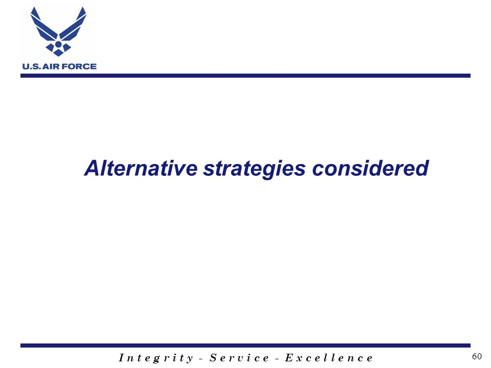 I n t e g r i t y - S e r v i c e - E x c e l l e n c e 60 Alternative strategies considered