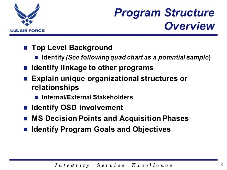 I n t e g r i t y - S e r v i c e - E x c e l l e n c e 8 Program Structure Overview Top Level Background Identify (See following quad chart as a pote