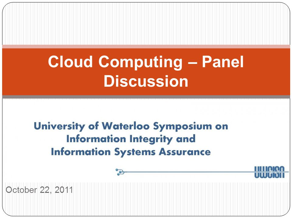 October 22, 2011 Cloud Computing – Panel Discussion