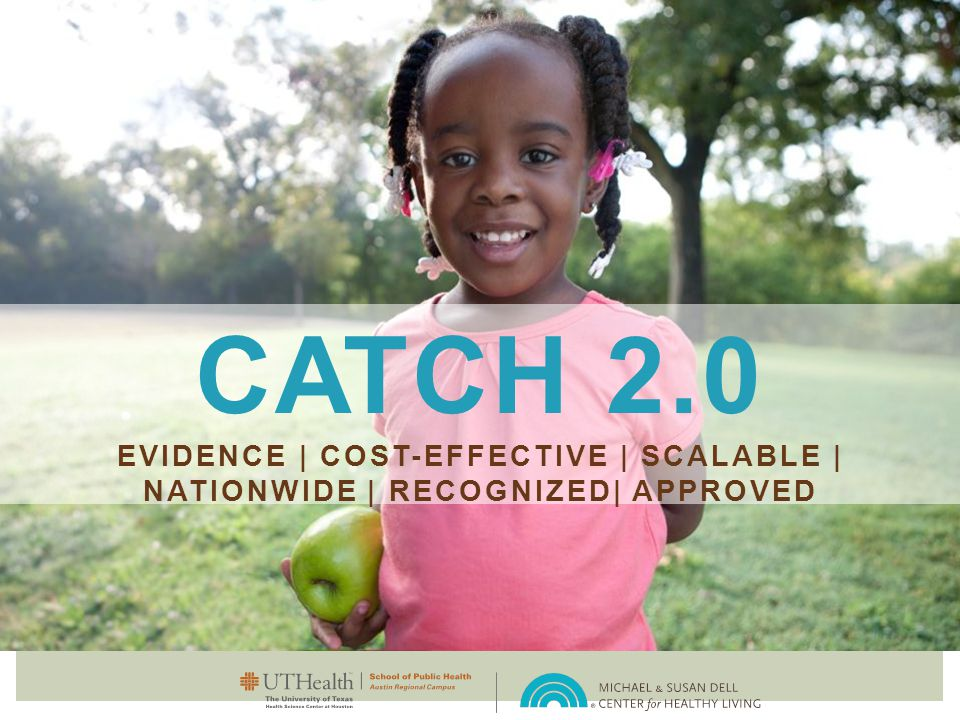 CATCH 2.0 EVIDENCE | COST-EFFECTIVE | SCALABLE | NATIONWIDE | RECOGNIZED| APPROVED