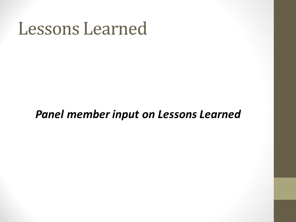 Lessons Learned Panel member input on Lessons Learned