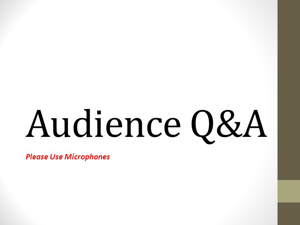 Audience Q&A Please Use Microphones
