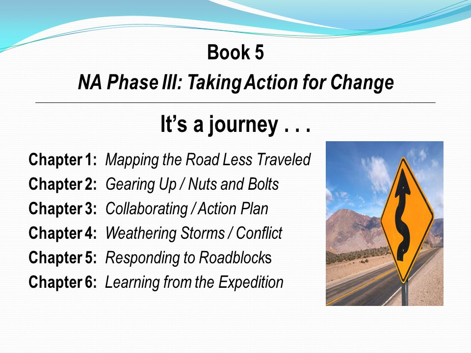 Book 5 NA Phase III: Taking Action for Change ________________________________________________________________________________________________________________________________________ Its a journey...
