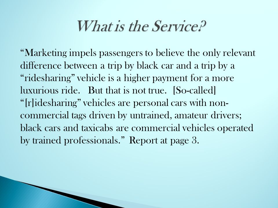 Marketing impels passengers to believe the only relevant difference between a trip by black car and a trip by a ridesharing vehicle is a higher paymen
