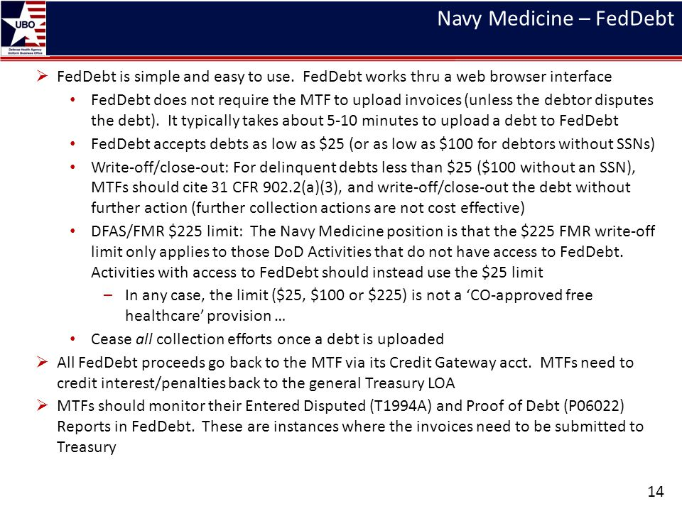 Navy Medicine – FedDebt 14 FedDebt is simple and easy to use. FedDebt works thru a web browser interface FedDebt does not require the MTF to upload in