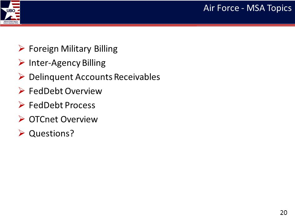 Air Force - MSA Topics Foreign Military Billing Inter-Agency Billing Delinquent Accounts Receivables FedDebt Overview FedDebt Process OTCnet Overview