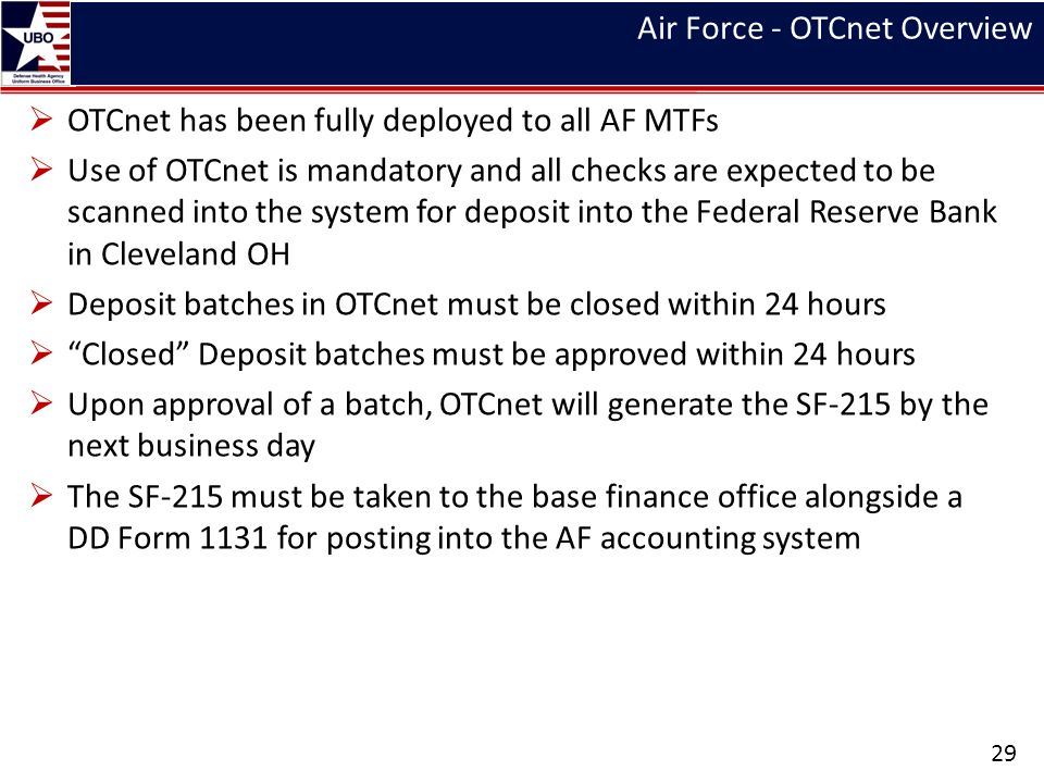 Air Force - OTCnet Overview OTCnet has been fully deployed to all AF MTFs Use of OTCnet is mandatory and all checks are expected to be scanned into th
