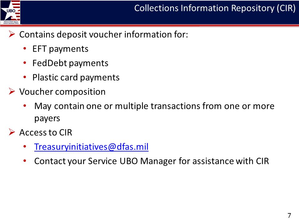 Collections Information Repository (CIR) 7 Contains deposit voucher information for: EFT payments FedDebt payments Plastic card payments Voucher compo