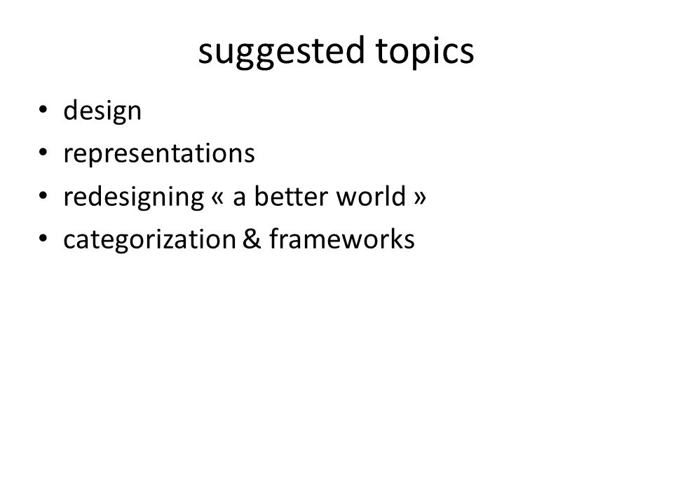 suggested topics design representations redesigning « a better world » categorization & frameworks