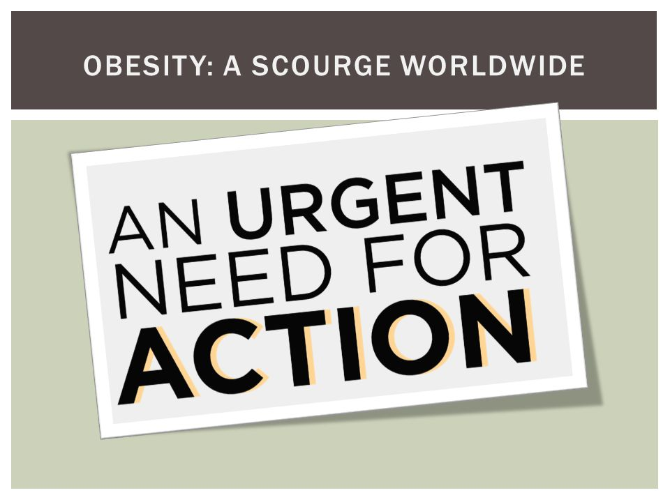 OBESITY: A SCOURGE WORLDWIDE