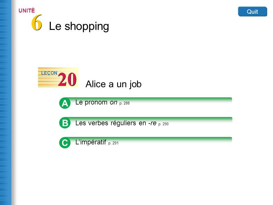 Le shopping 6 6 UNITÉ Quit Alice a un job 20 LEÇON B Les verbes réguliers en -re p. 290 A Le pronom on p. 288 C Limpératif p. 291
