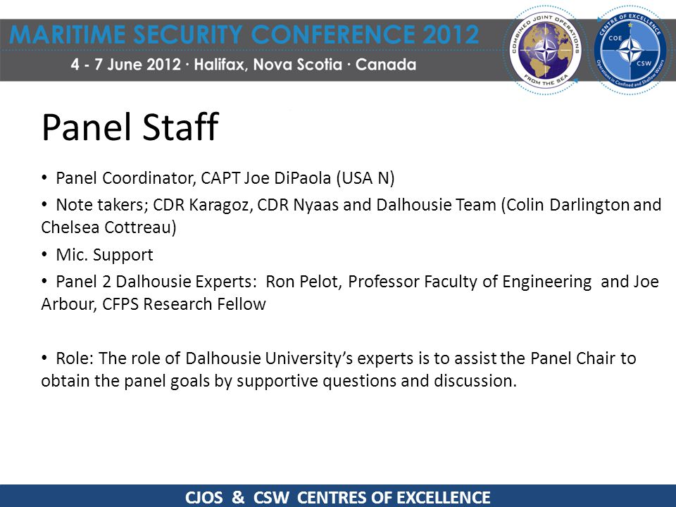 Panel Staff Panel Coordinator, CAPT Joe DiPaola (USA N) Note takers; CDR Karagoz, CDR Nyaas and Dalhousie Team (Colin Darlington and Chelsea Cottreau)