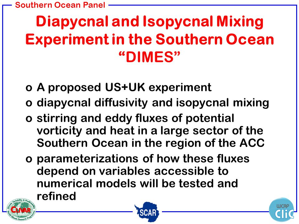 Southern Ocean Panel Diapycnal and Isopycnal Mixing Experiment in the Southern OceanDIMES oA proposed US+UK experiment odiapycnal diffusivity and isop