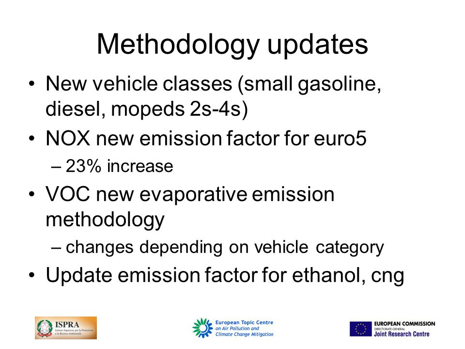 Methodology updates New vehicle classes (small gasoline, diesel, mopeds 2s-4s) NOX new emission factor for euro5 –23% increase VOC new evaporative emission methodology –changes depending on vehicle category Update emission factor for ethanol, cng