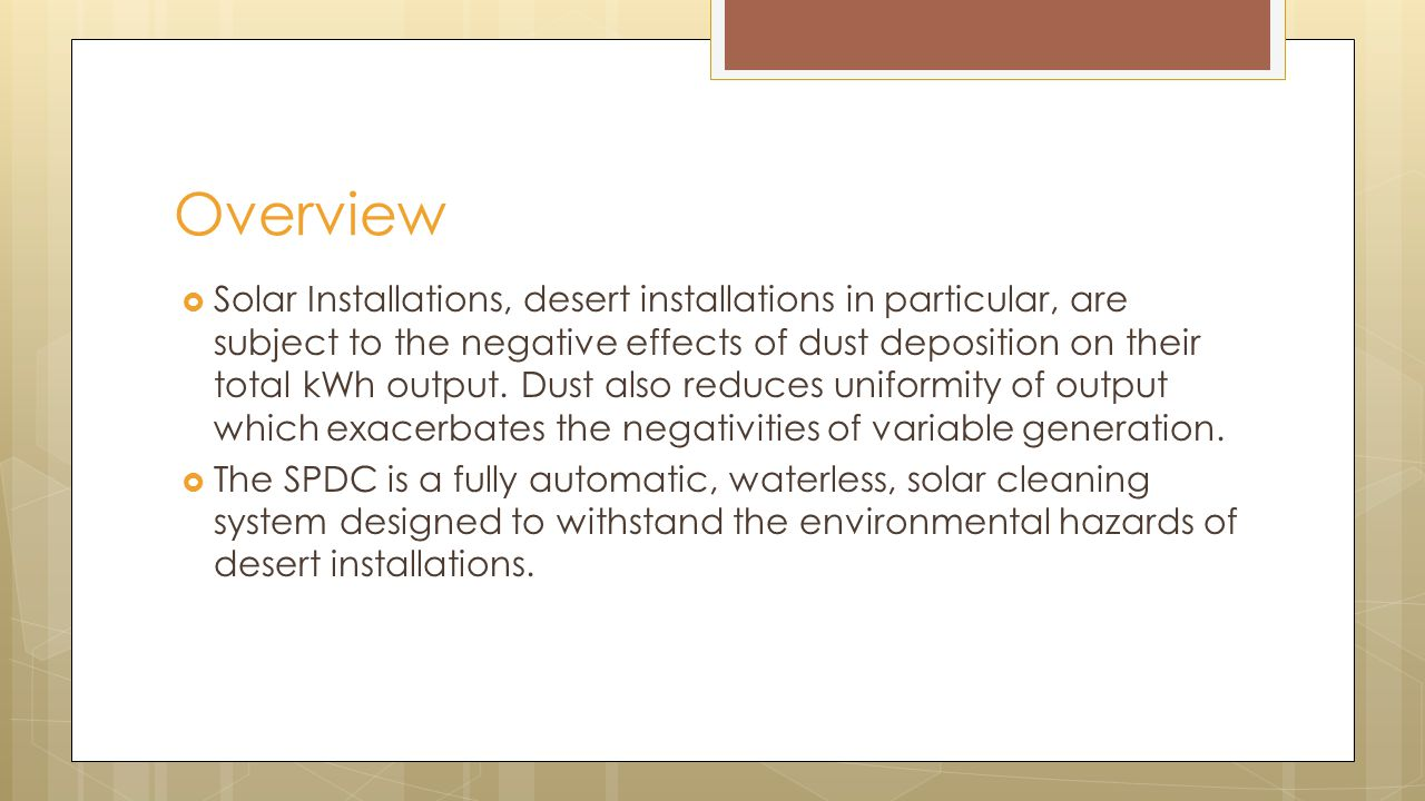 Solar Installations, desert installations in particular, are subject to the negative effects of dust deposition on their total kWh output.