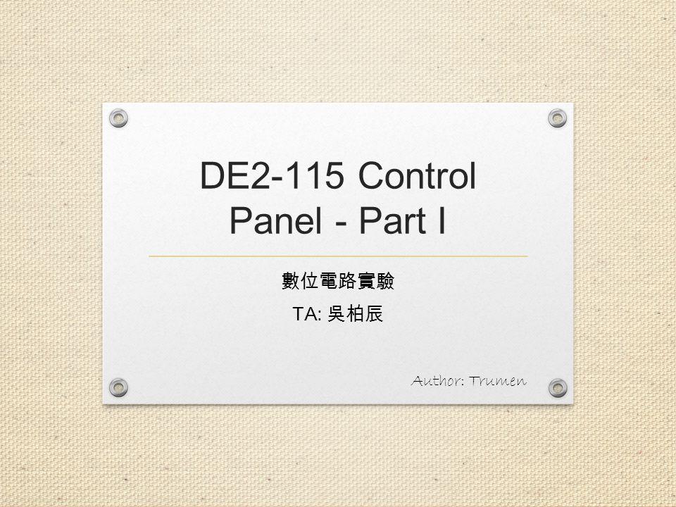 DE2-115 Control Panel - Part I TA: Author: Trumen
