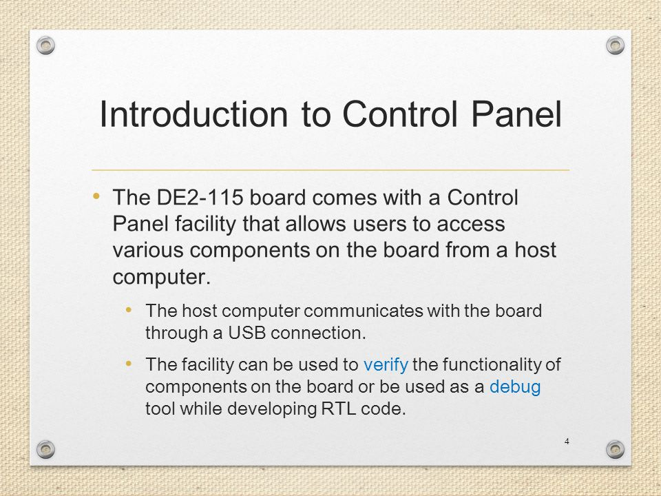 Introduction to Control Panel The DE2-115 board comes with a Control Panel facility that allows users to access various components on the board from a