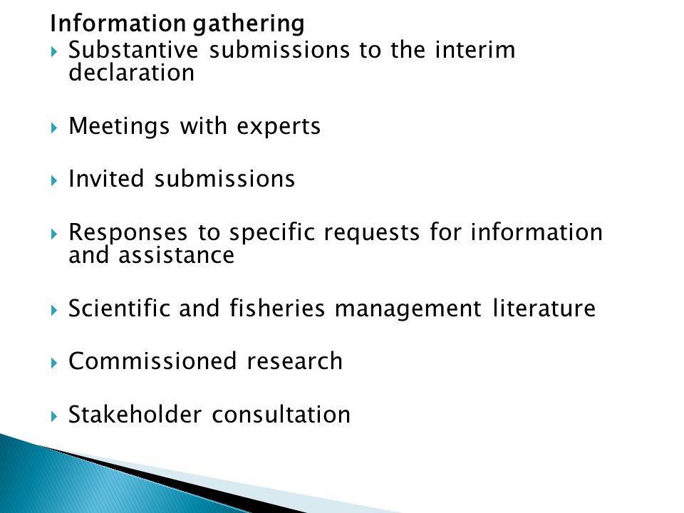 Information gathering Substantive submissions to the interim declaration Meetings with experts Invited submissions Responses to specific requests for