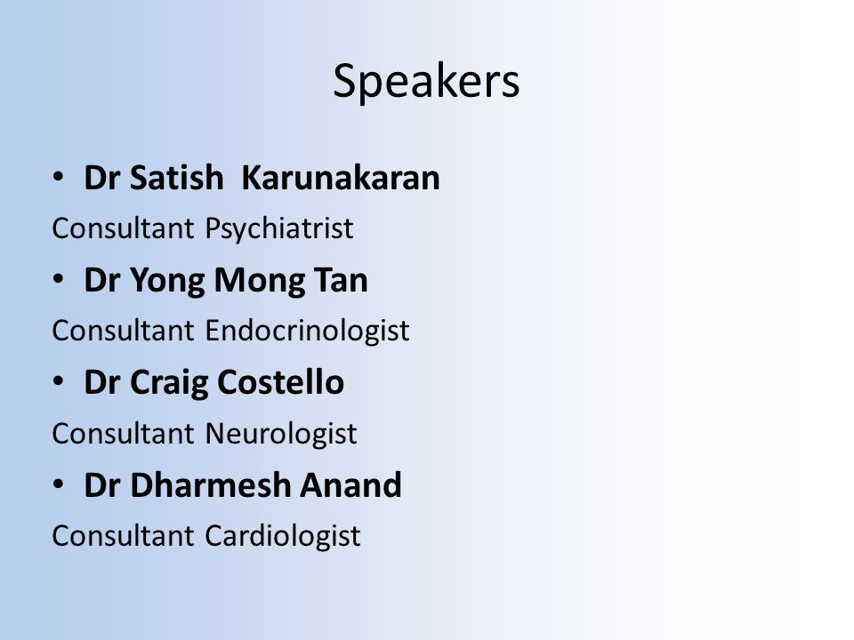 Speakers Dr Satish Karunakaran Consultant Psychiatrist Dr Yong Mong Tan Consultant Endocrinologist Dr Craig Costello Consultant Neurologist Dr Dharmesh Anand Consultant Cardiologist