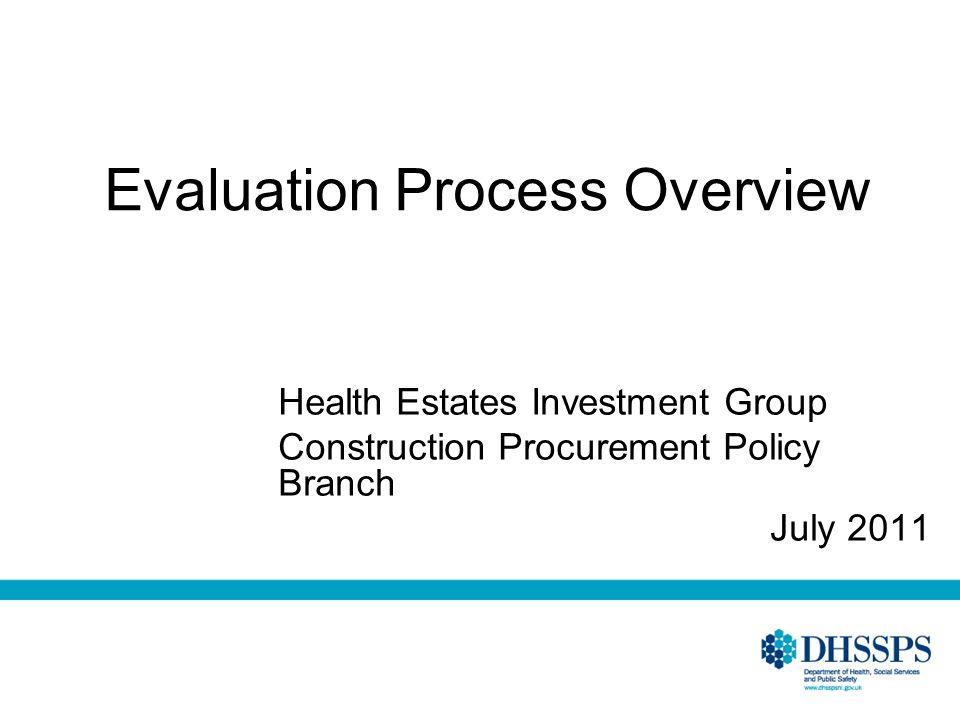 Evaluation Process Overview Health Estates Investment Group Construction Procurement Policy Branch July 2011