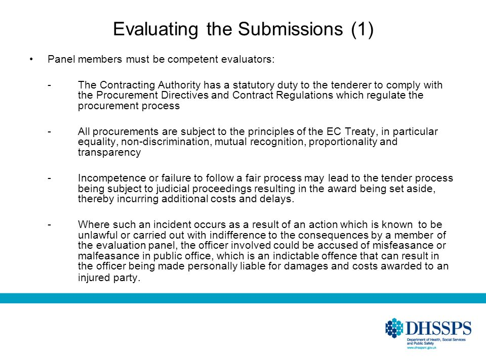 Evaluating the Submissions (1) Panel members must be competent evaluators: -The Contracting Authority has a statutory duty to the tenderer to comply w