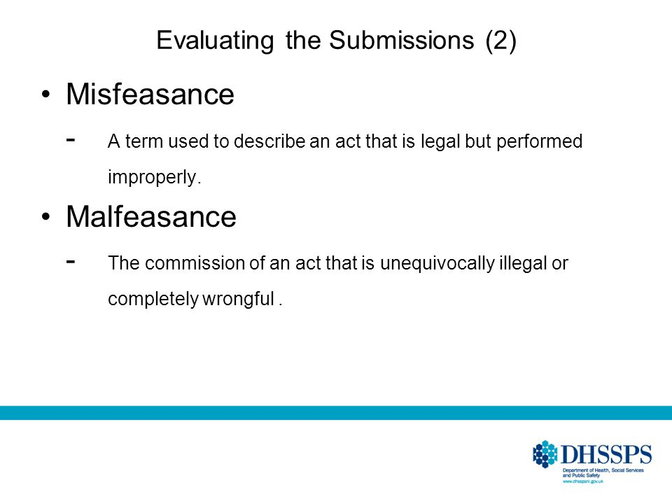 Evaluating the Submissions (2) Misfeasance - A term used to describe an act that is legal but performed improperly.