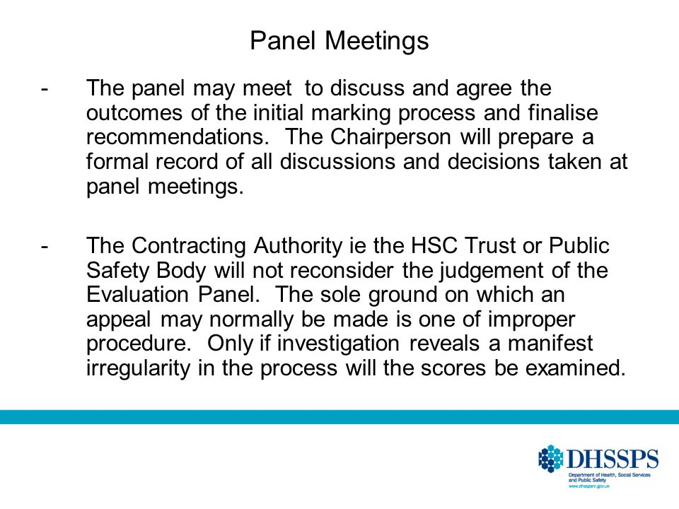 Panel Meetings -The panel may meet to discuss and agree the outcomes of the initial marking process and finalise recommendations. The Chairperson will