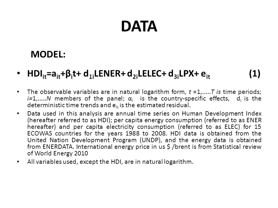 DATA MODEL: HDI it =a it +β i t+ d 1i LENER+ d 2i LELEC+ d 3i LPX+ e it (1) The observable variables are in natural logarithm form, t =1,.....T is tim