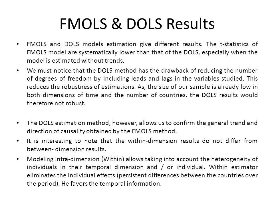FMOLS & DOLS Results FMOLS and DOLS models estimation give different results. The t-statistics of FMOLS model are systematically lower than that of th