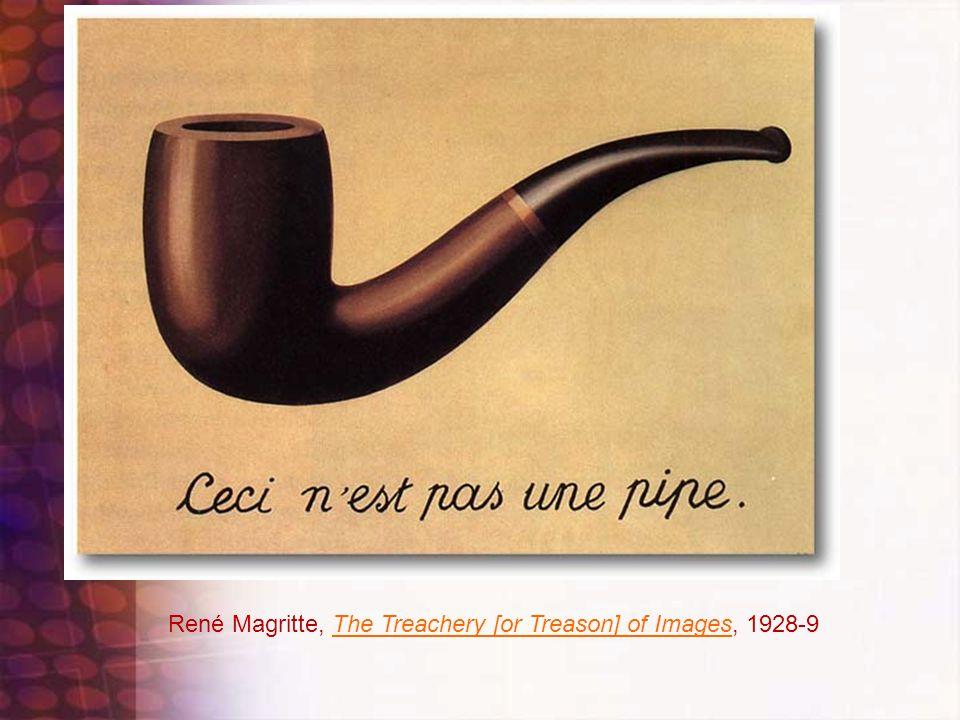 René Magritte, The Treachery [or Treason] of Images, 1928-9The Treachery [or Treason] of Images