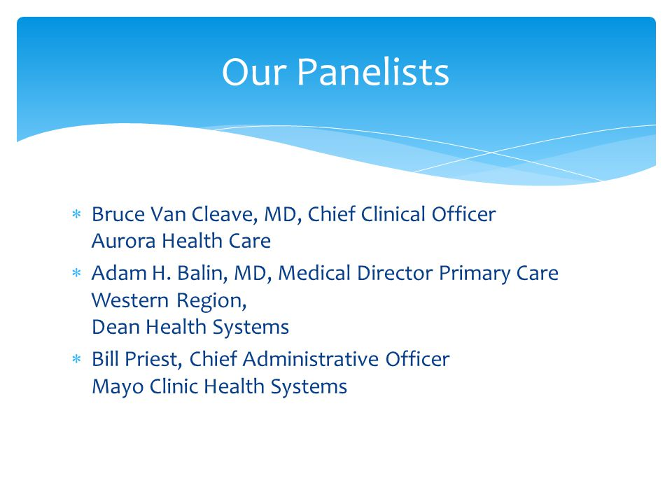 Bruce Van Cleave, MD, Chief Clinical Officer Aurora Health Care Adam H.