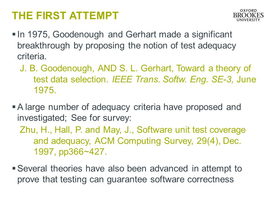 THE FIRST ATTEMPT In 1975, Goodenough and Gerhart made a significant breakthrough by proposing the notion of test adequacy criteria.