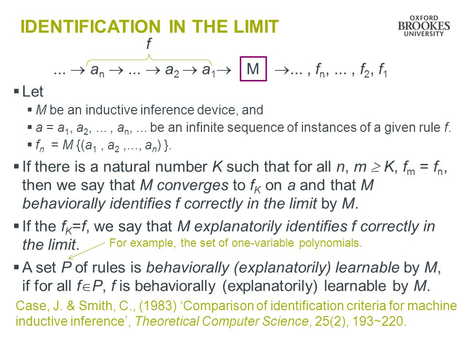 IDENTIFICATION IN THE LIMIT Let M be an inductive inference device, and a = a 1, a 2,..., a n,...
