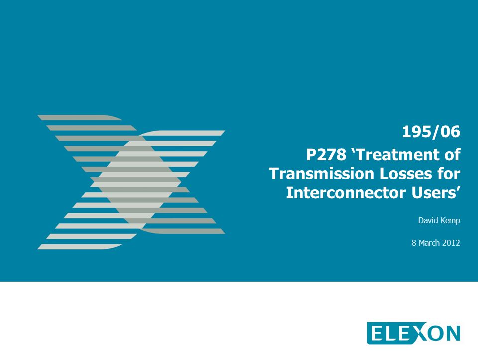 195/06 P278 Treatment of Transmission Losses for Interconnector Users David Kemp 8 March 2012