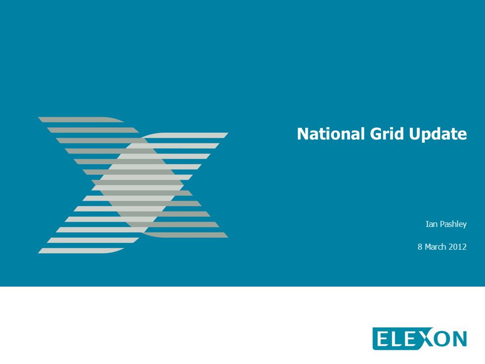 National Grid Update Ian Pashley 8 March 2012