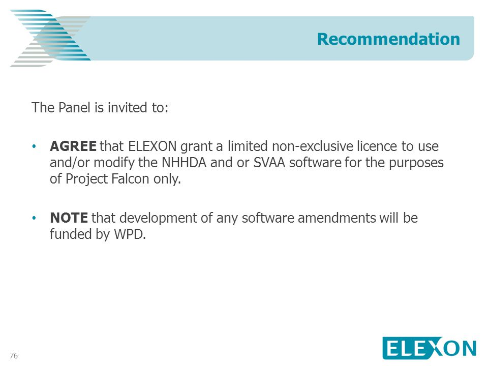 76 The Panel is invited to: AGREE that ELEXON grant a limited non-exclusive licence to use and/or modify the NHHDA and or SVAA software for the purposes of Project Falcon only.