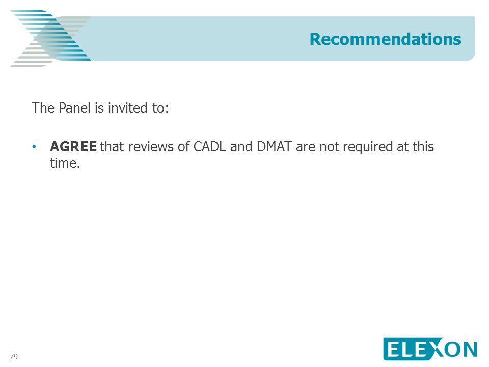 79 The Panel is invited to: AGREE that reviews of CADL and DMAT are not required at this time.