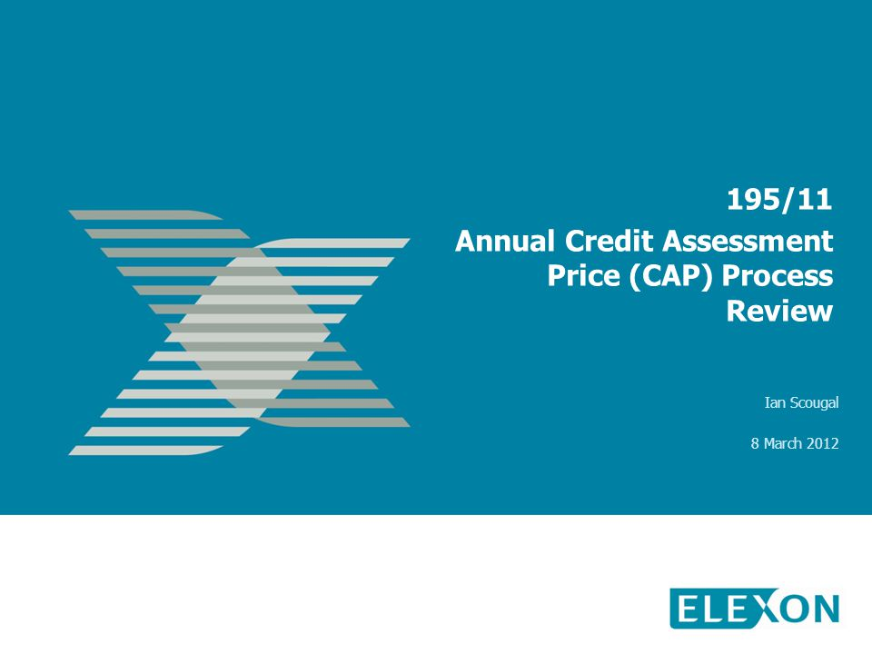 195/11 Annual Credit Assessment Price (CAP) Process Review Ian Scougal 8 March 2012