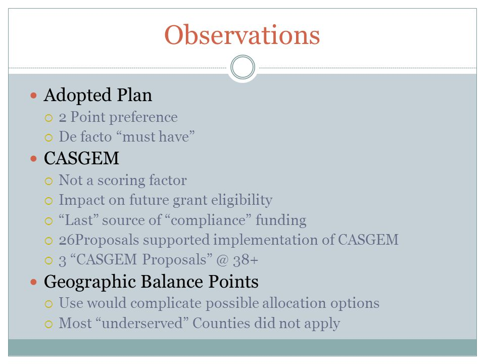 Observations Adopted Plan 2 Point preference De facto must have CASGEM Not a scoring factor Impact on future grant eligibility Last source of complian