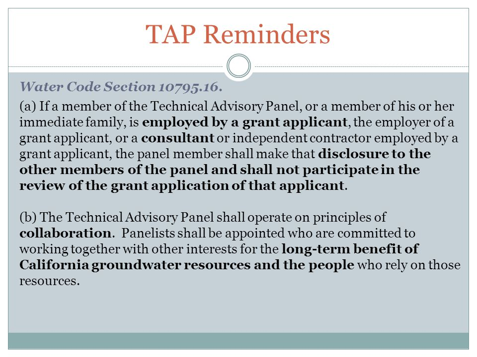 TAP Reminders Water Code Section 10795.16. (a) If a member of the Technical Advisory Panel, or a member of his or her immediate family, is employed by