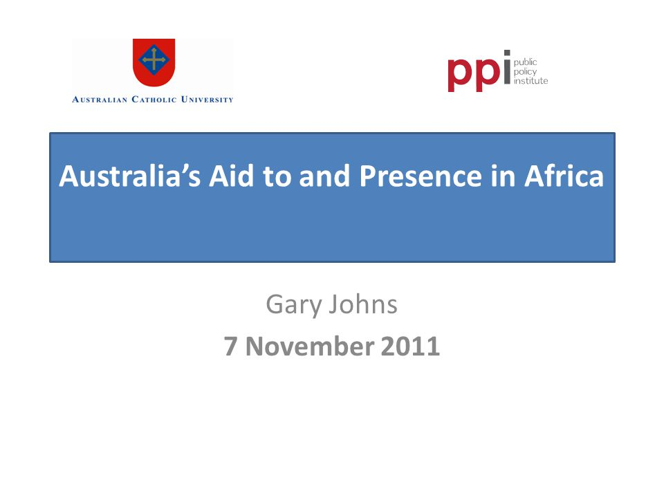 Australias Aid to and Presence in Africa Gary Johns 7 November 2011