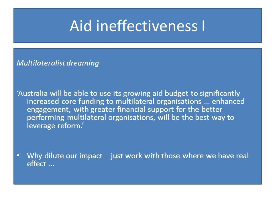Aid ineffectiveness I Multilateralist dreaming Australia will be able to use its growing aid budget to significantly increased core funding to multilateral organisations...