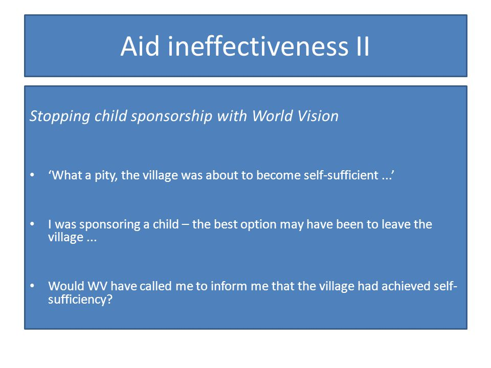 Aid ineffectiveness II Stopping child sponsorship with World Vision What a pity, the village was about to become self-sufficient...
