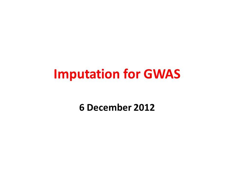 Imputation for GWAS 6 December 2012