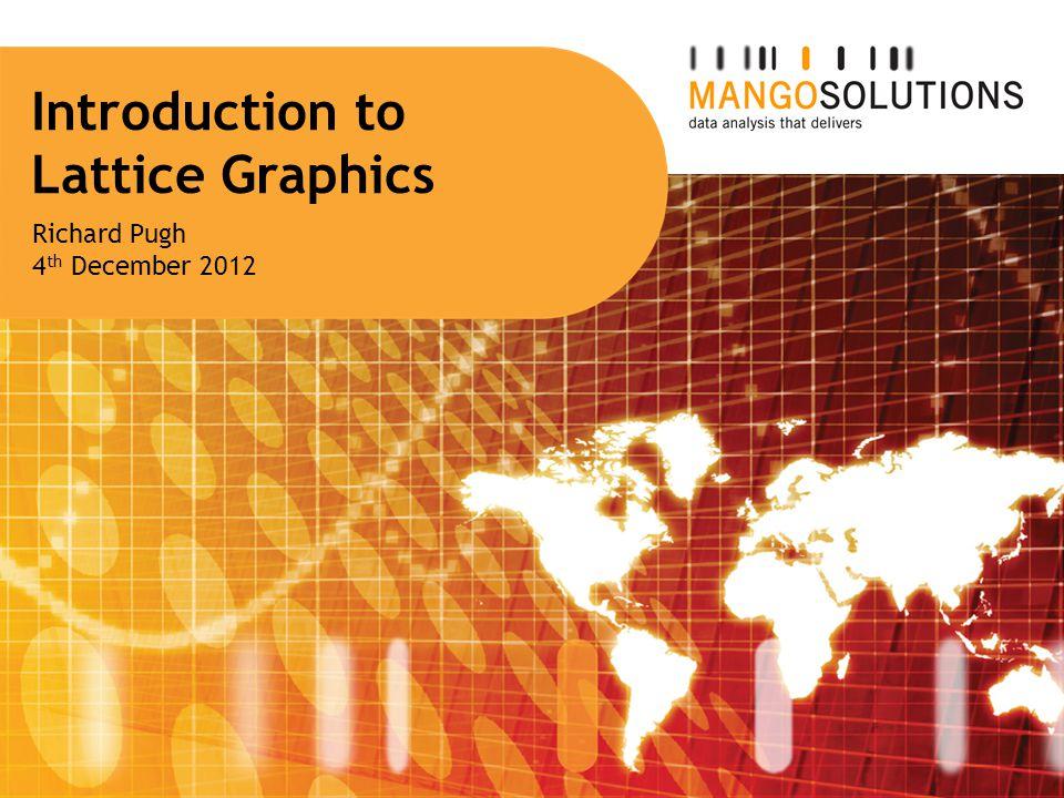 Introduction to Lattice Graphics Richard Pugh 4 th December 2012
