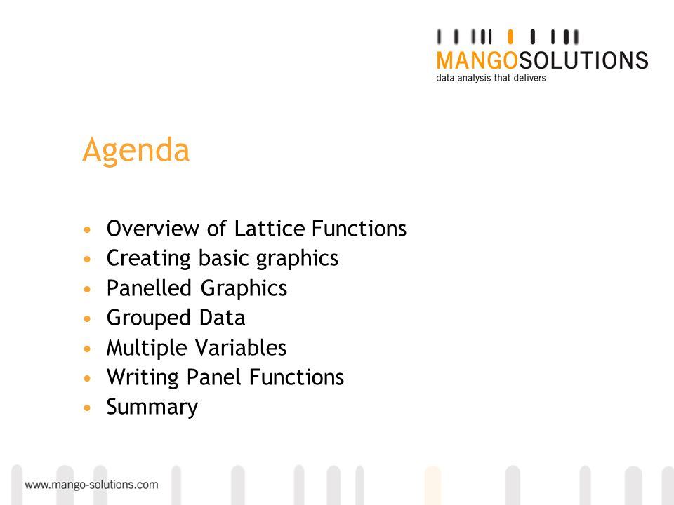 Agenda Overview of Lattice Functions Creating basic graphics Panelled Graphics Grouped Data Multiple Variables Writing Panel Functions Summary